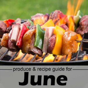 "Kabobs over the grill with text, ""produce & recipe guide for June"""