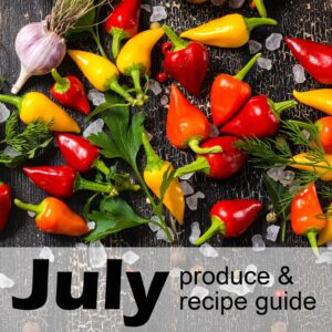 July seasonal produce & recipe guide